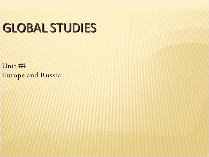 GLOBAL STUDIES Unit #4 Europe and Russia