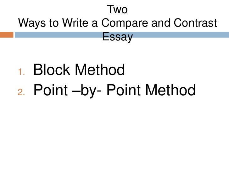 write compare contrast essay block method This handout will help you determine if an assignment is asking for comparing and contrasting comparison/contrast essay compare and contrast frye's and.