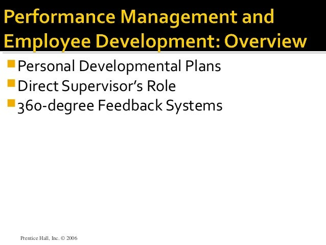 Personal Developmental Plans Direct Supervisor's Role 360-degree Feedback Systems Prentice Hall, Inc. © 2006