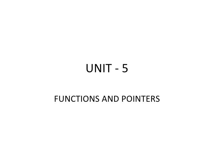 UNIT - 5 FUNCTIONS AND POINTERS