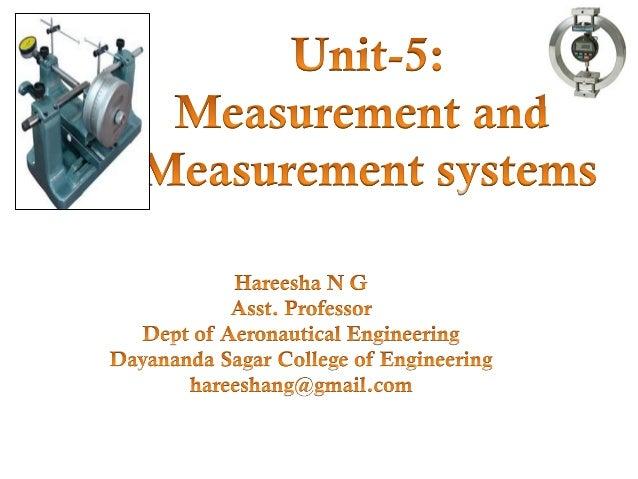 UNIT-5: Measurements and measurement systems: • Definition, significance of measurement, generalized measurement system. •...