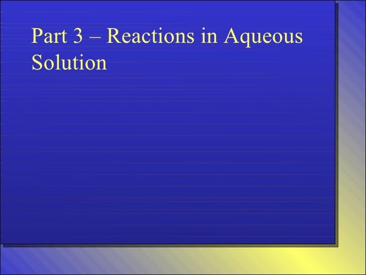 Part 3 – Reactions in Aqueous Solution