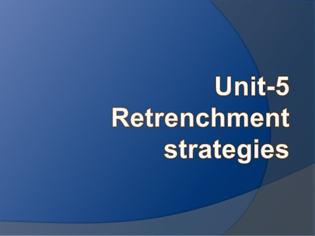 retrenchment strategy Resorting to retrenchment as a default solution to managing the books is, at best,  a strategy of limited application there can be no doubt that.