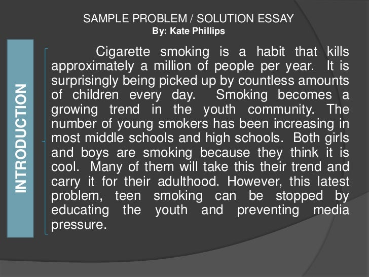 problem solution essay about smoking One of the most common problems today that are killing people, all over the  world, is smoking many people start this horrible habit because of.