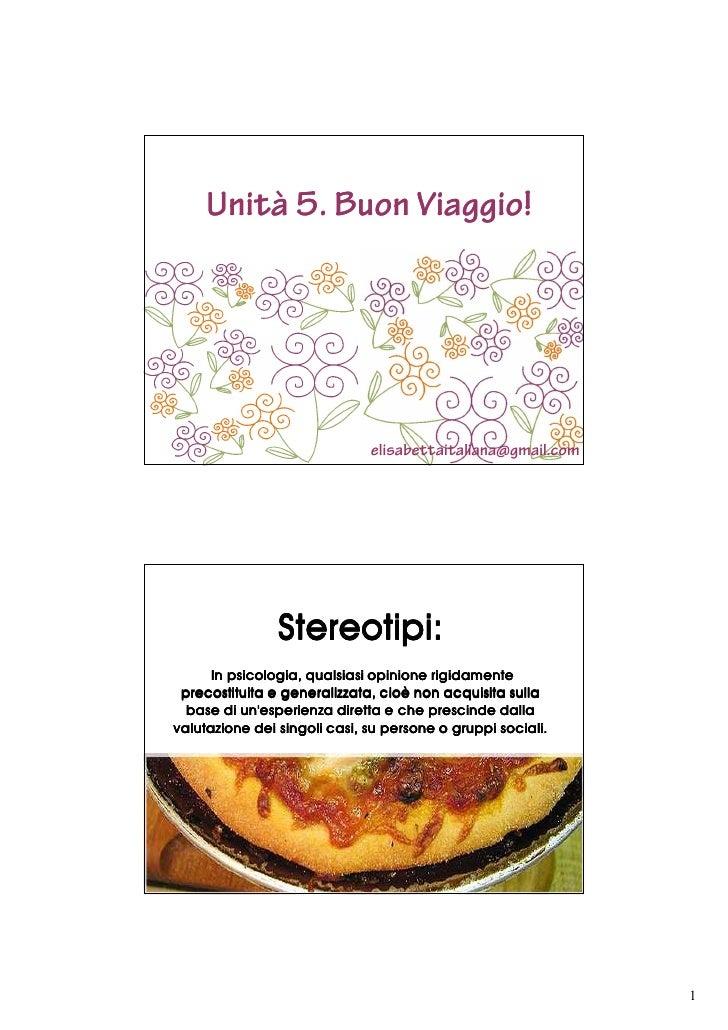 Unità 5. Buon Viaggio!                                   elisabettaitaliana@gmail.com                     Stereotipi:     ...