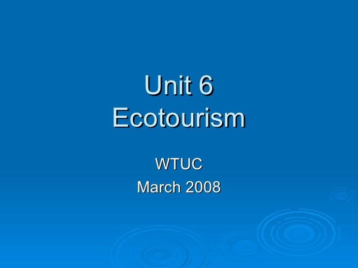 Unit 6 Ecotourism WTUC March 2008