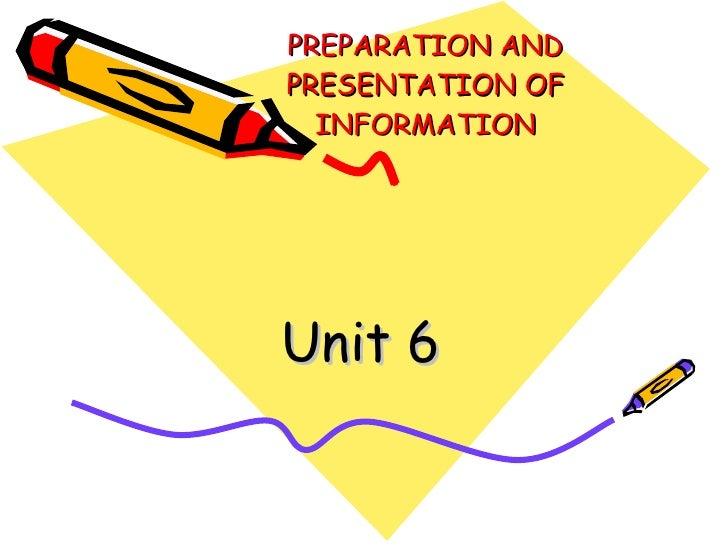 PREPARATION AND PRESENTATION OF INFORMATION Unit 6