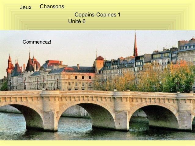 Copains-Copines 1  Unité 6  Jeux Chansons  Commencez!