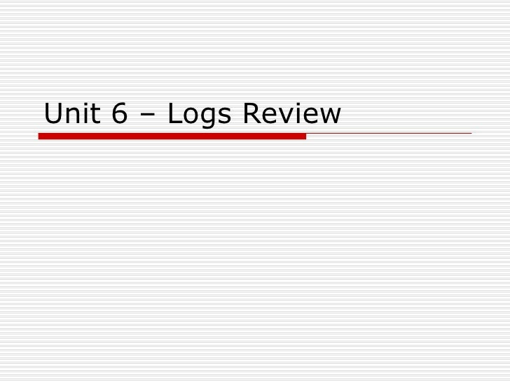 Unit 6 – Logs Review
