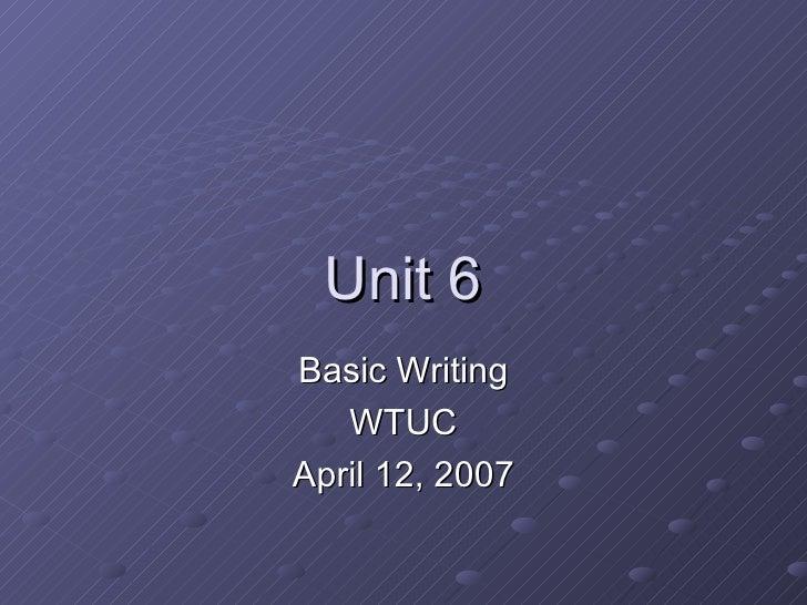 Unit 6 Basic Writing WTUC April 12, 2007
