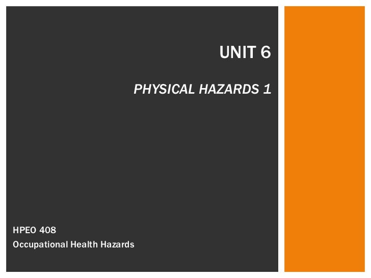 UNIT 6 PHYSICAL HAZARDS 1 HPEO 408  Occupational Health Hazards