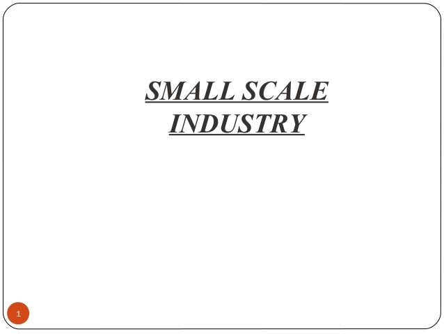 SMALL SCALE  INDUSTRY  1