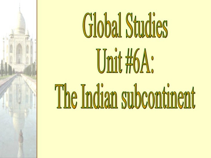 Global Studies Unit #6A:  The Indian subcontinent