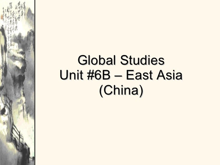 Global Studies Unit #6B – East Asia (China)