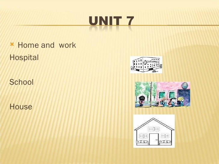 <ul><li>Home and  work </li></ul><ul><li>Hospital </li></ul><ul><li>School </li></ul><ul><li>House </li></ul>