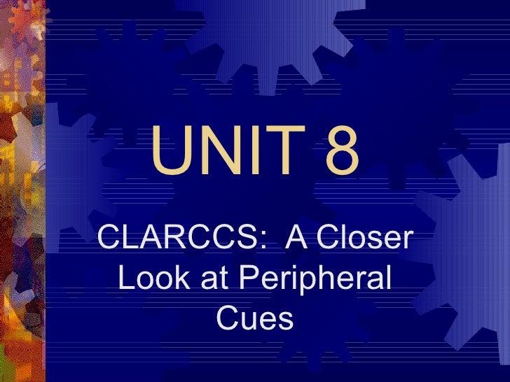 UNIT 8 CLARCCS:  A Closer Look at Peripheral Cues