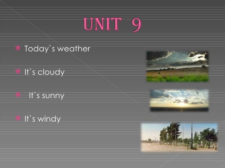 <ul><li>Today`s weather </li></ul><ul><li>It`s cloudy </li></ul><ul><li>It`s sunny </li></ul><ul><li>It`s windy </li></ul>