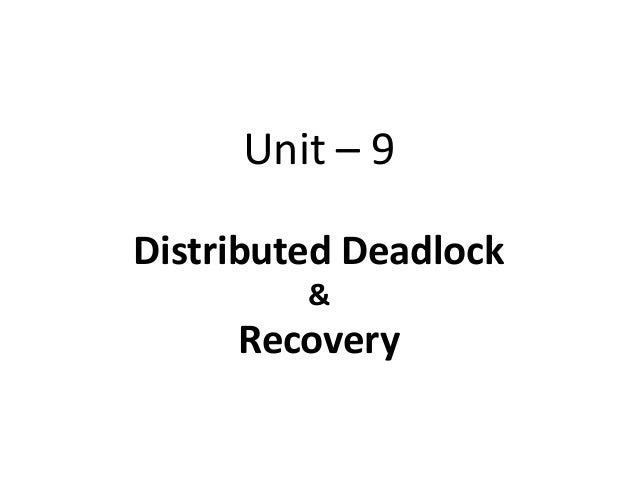 Unit – 9 Distributed Deadlock & Recovery