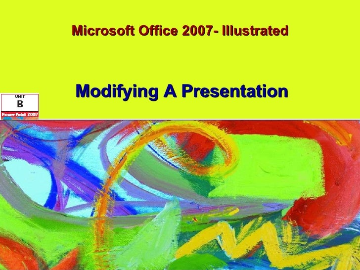 Microsoft Office 2007- Illustrated Modifying A Presentation