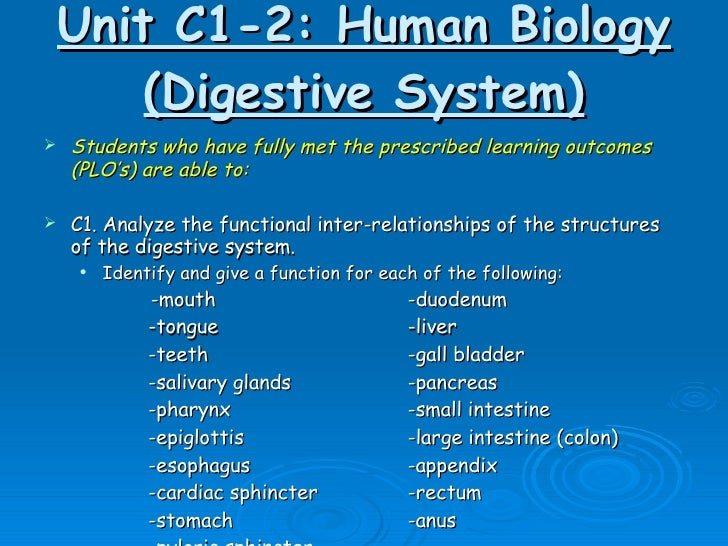 Unit C1-2: Human Biology (Digestive System) <ul><li>Students who have fully met the prescribed learning outcomes (PLO's) a...