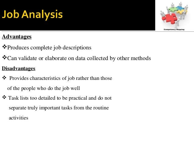 Advantages Produces complete job descriptions Can validate or elaborate on data collected by other methods Disadvantages...