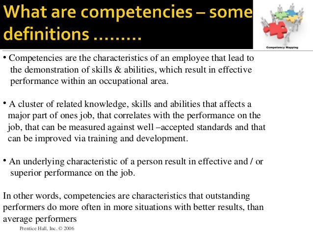 Prentice Hall, Inc. © 2006 • Competencies are the characteristics of an employee that lead to the demonstration of skills ...