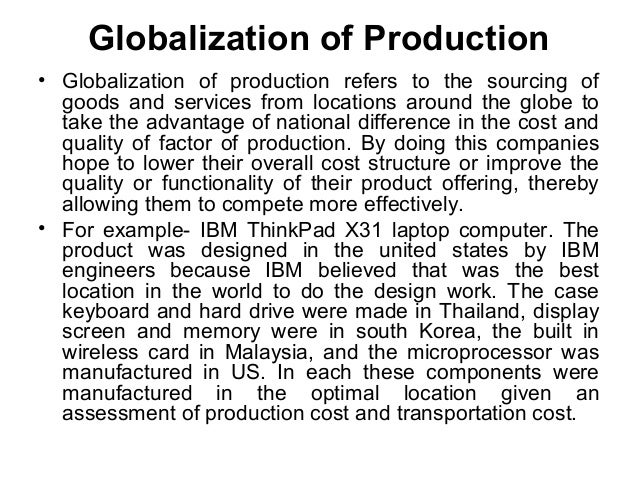 globalization of market and production Information technology  for businesses to manage the flow of production inputs and market products,  globalization accelerates the change of technology.
