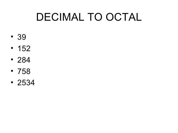 DECIMAL TO OCTAL <ul><li>39 </li></ul><ul><li>152 </li></ul><ul><li>284 </li></ul><ul><li>758 </li></ul><ul><li>2534 </li>...