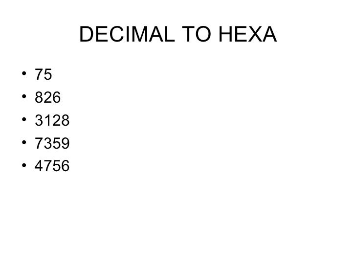 DECIMAL TO HEXA <ul><li>75 </li></ul><ul><li>826 </li></ul><ul><li>3128 </li></ul><ul><li>7359 </li></ul><ul><li>4756 </li...