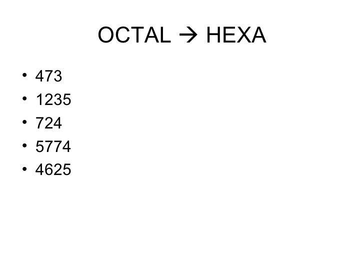 OCTAL    HEXA <ul><li>473 </li></ul><ul><li>1235 </li></ul><ul><li>724 </li></ul><ul><li>5774 </li></ul><ul><li>4625 </li...