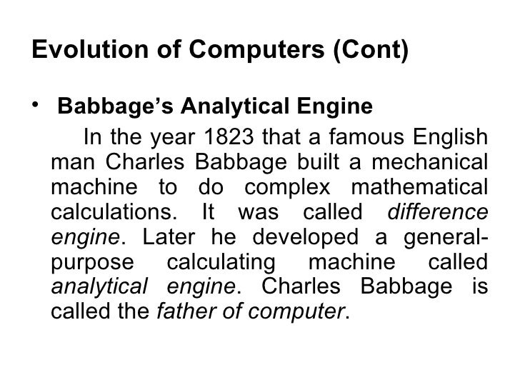 Evolution of Computers (Cont) <ul><li>Babbage's Analytical Engine  </li></ul><ul><li>In the year 1823 that a famous Englis...