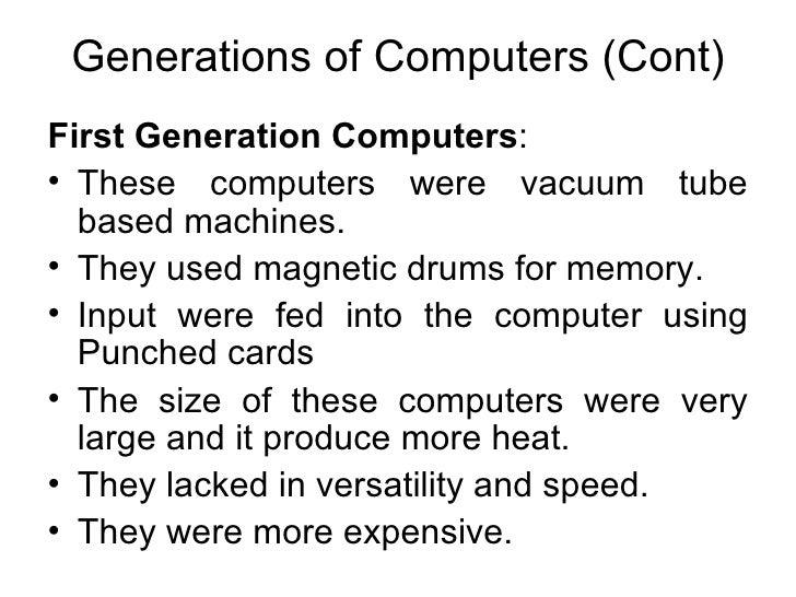 Generations of Computers (Cont) <ul><li>First Generation Computers : </li></ul><ul><li>These computers were vacuum tube ba...