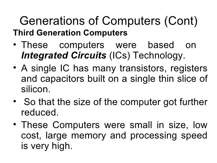 Generations of Computers (Cont) <ul><li>Third Generation Computers   </li></ul><ul><li>These computers were based on  Inte...
