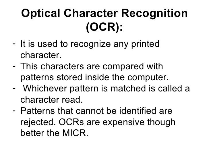 Optical Character Recognition (OCR): <ul><li>It is used to recognize any printed character.  </li></ul><ul><li>This charac...