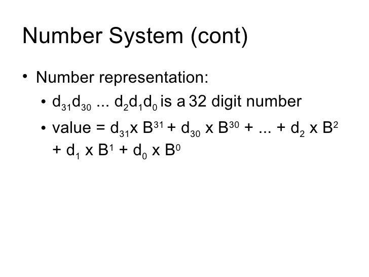 Number System (cont) <ul><li>Number representation:  </li></ul><ul><ul><li>d 31 d 30  ... d 2 d 1 d 0  is a   32 digit num...