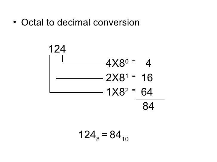 <ul><li>Octal to decimal conversion </li></ul><ul><li>  124 </li></ul><ul><li>  4X8 0  =  4 </li></ul><ul><li>  2X8 1  =  ...