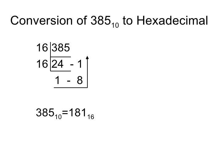 Conversion of 385 10  to Hexadecimal <ul><ul><ul><li>16 385 </li></ul></ul></ul><ul><ul><ul><li>16 24  - 1 </li></ul></ul>...