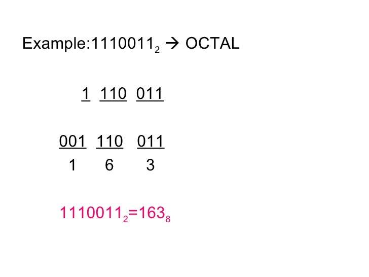 <ul><li>Example:1110011 2     OCTAL </li></ul><ul><li>1   110   011 </li></ul><ul><li>001 110   011 </li></ul><ul><li>  1...