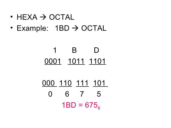 <ul><li>HEXA    OCTAL </li></ul><ul><li>Example:  1BD    OCTAL </li></ul><ul><li>  1  B  D </li></ul><ul><li>0001   1011...