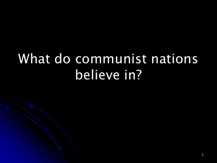 What do communist nations         believe in?                                 1