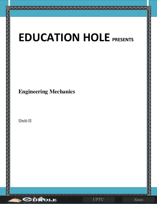 EDUCATION HOLE PRESENTS Engineering Mechanics Unit-II