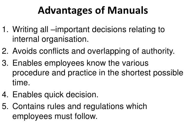 Advantages of Manuals1. Writing all –important decisions relating to   internal organisation.2. Avoids conflicts and overl...