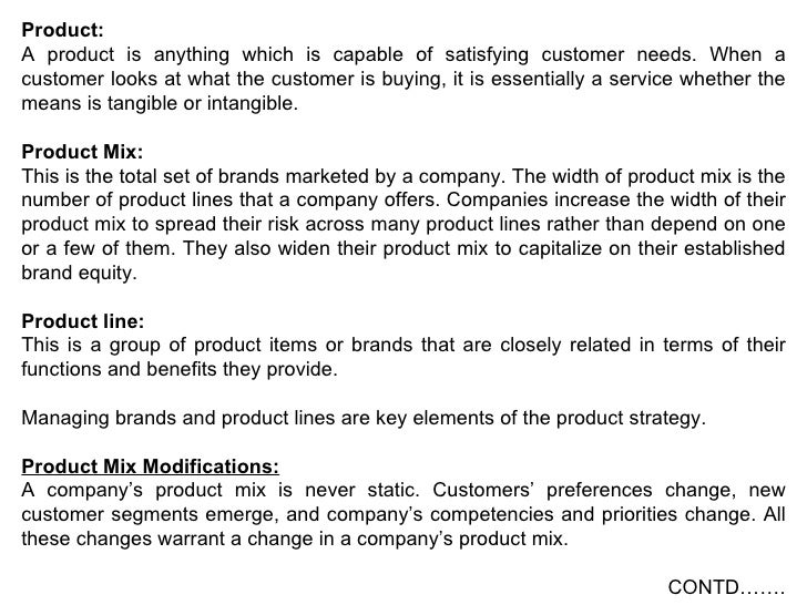 Product: A product is anything which is capable of satisfying customer needs. When a customer looks at what the customer i...