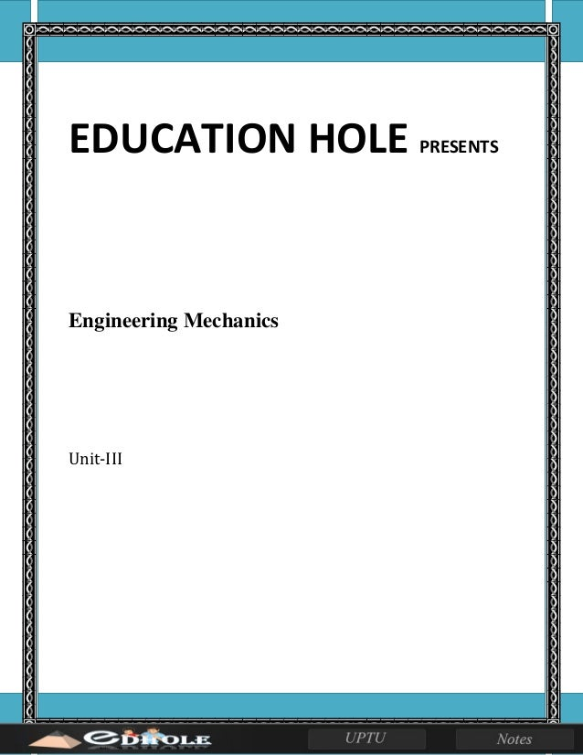 EDUCATION HOLE PRESENTS Engineering Mechanics Unit-III