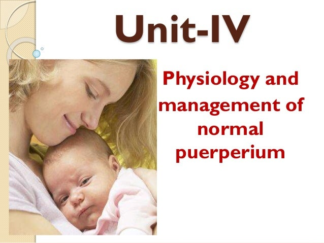 Unit-IV Physiology and management of normal puerperium