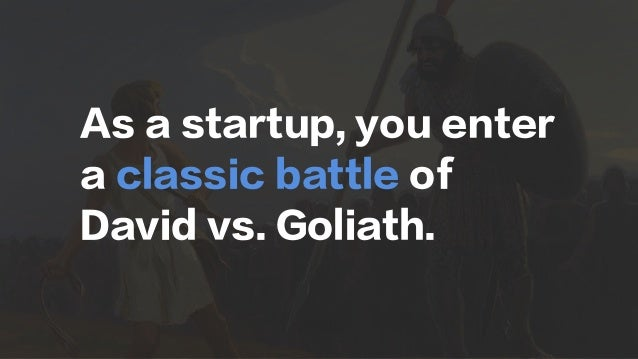 As a startup, you enter a classic battle of David vs. Goliath.