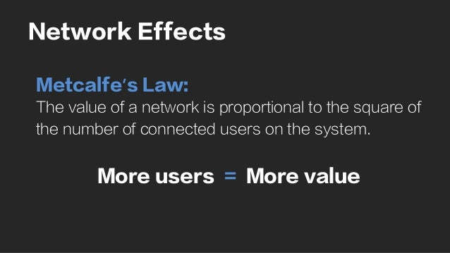 Network Effects Metcalfe's Law: The value of a network is proportional to the square of the number of connected users on t...