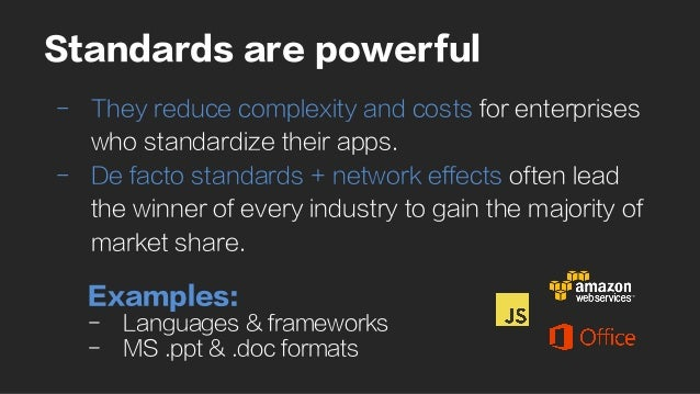 Standards are powerful -  They reduce complexity and costs for enterprises who standardize their apps. -  De facto standar...