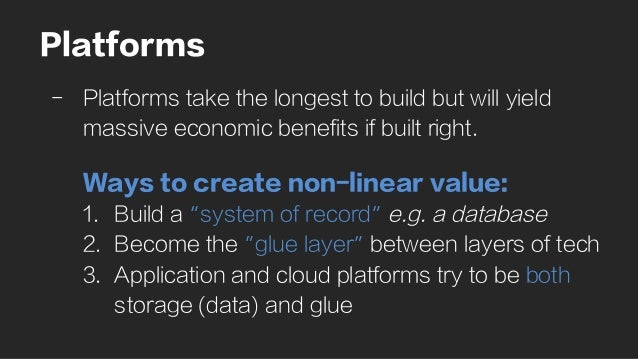 Platforms - Platforms take the longest to build but will yield massive economic benefits if built right. Ways to create n...