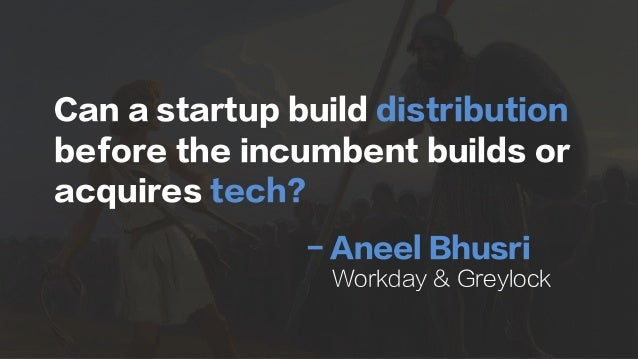 Can a startup build distribution before the incumbent builds or acquires tech? - Aneel Bhusri Workday & Greylock